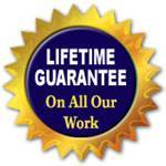 Lifetime Guarantee On All Our Work